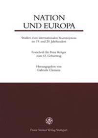 Nation Und Europa: Studien Zum Internationalen Staatensystem Im 19. Und 20. Jahrhundert Festschrift Fuer Peter Krueger Zum 65. Geburtstag
