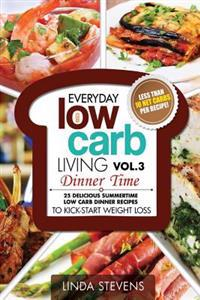 Low Carb Living Dinner Time: 25 Delicious Summertime Low Carb Dinner Recipes to Kick-Start Weight Loss