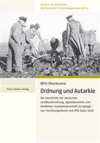 Ordnung Und Autarkie: Die Geschichte Der Deutschen Landbauforschung, Agrarokonomie Und Landlichen Sozialwissenschaft Im Spiegel Von Forschun