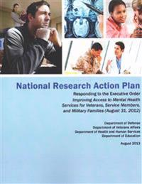 National Research Action Plan: Responding to the Executive Order Improving Access to Mental Health Services for Veterans, Service Members and Militar