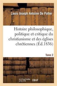 Histoire Philosophique, Politique Et Critique Du Christianisme Et Des Eglises Chretiennes. T. 2