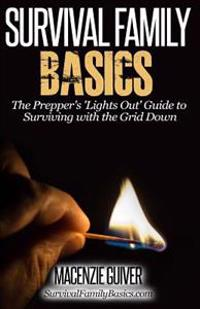 The Prepper's Lights Out Guide to Surviving with the Grid Down