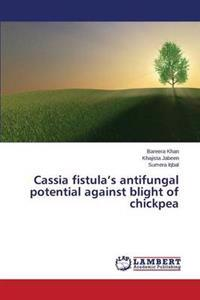 Cassia Fistula's Antifungal Potential Against Blight of Chickpea