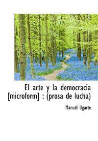 El Arte y La Democracia [Microform]