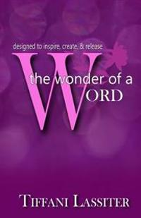 The Wonder of a Word: Designed to Inspire, Create, & Release