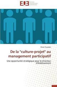 """de La """"Culture-Projet"""" Au Management Participatif"""