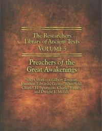 The Researchers Library of Ancient Texts - Volume V: Preachers of the Great Awakenings: Select Works of Gilbert Tennent, Jonathan Edwards, George Whit