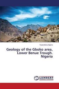 Geology of the Gboko Area, Lower Benue Trough. Nigeria