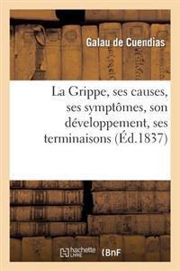 La Grippe, Ses Causes, Ses Sympt�mes, Son D�veloppement, Ses Terminaisons Et Son Traitement