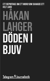 Döden i Bjuv : Ett reportage om ett mord som skakade ett helt land - Håkan Lahger | Laserbodysculptingpittsburgh.com