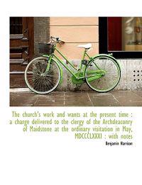 The Church's Work and Wants at the Present Time