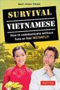 Survival Vietnamese: How to Communicate Without Fuss or Fear - Instantly! (Vietnamese Phrasebook & Dictionary)