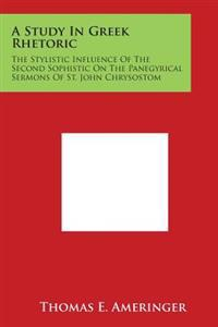 A Study in Greek Rhetoric: The Stylistic Influence of the Second Sophistic on the Panegyrical Sermons of St. John Chrysostom