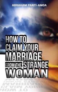 How to Claim Your Marriage from the Strange Woman