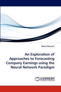 An Exploration of Approaches to Forecasting Company Earnings Using the Neural Network Paradigm