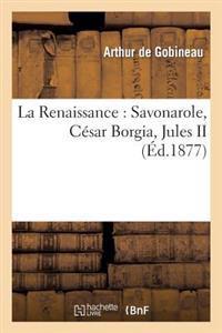 La Renaissance: Savonarole, Cesar Borgia, Jules II, Leon X, Michel-Ange