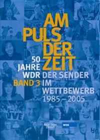 50 Jahre WDR. Am Puls der Zeit 3. Das Sender im Wettbewerb - von 1985 - 2005