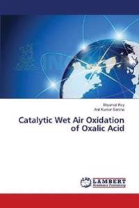 Catalytic Wet Air Oxidation of Oxalic Acid