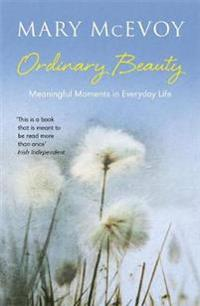 Ordinary Beauty: Meaningful Moments in Everyday Life
