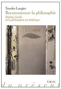 Recommencer La Philosophie: Stanley Cavell Et La Philosophie En Amerique