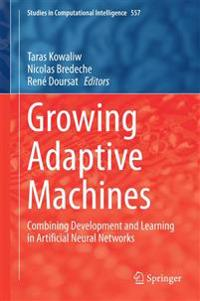 Growing Adaptive Machines: Combining Development and Learning in Artificial Neural Networks