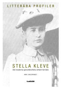 Stella Kleve : det moderna genombrottets enfant terrible