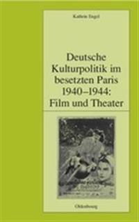 Deutsche Kulturpolitik Im Besetzten Paris 1940-1944