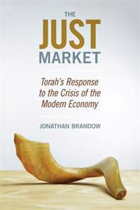 The Just Market: Torah's Response to the Crisis of the Modern Economy