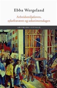Arbeidsmiljøloven, sykefraværet og sekstimersdagen - Ebba Wergeland | Inprintwriters.org