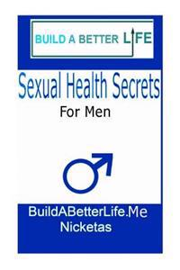 Sexual Health Secrets for Men: How to Boost Your Libido, Stop Premature Ejaculation, and End Sexual Dysfunction, Along with Fitness Tips for Glorious