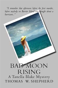 Bad Moon Rising: A Tanella Blake Mystery