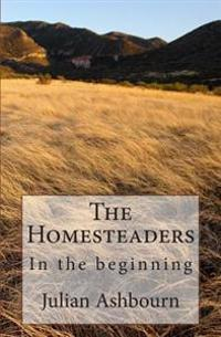 The Homesteaders: In the Beginning