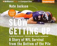 Slow Getting Up: A Story of NFL Survival from the Bottom of the Pile