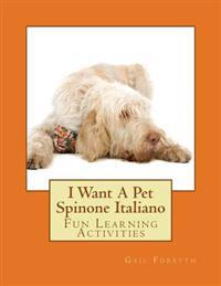 I Want a Pet Spinone Italiano: Fun Learning Activities