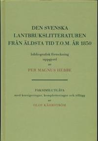 Den svenska lantbrukslitteraturen från äldsta tid t.o.m. 1850 bibliografisk förteckning uppgjord av Per Magnus Hebbe. faksimilutgåva med korrigeringar, kompletteringar och tilllägg av Olof Kåhrström