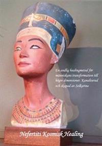 Nefertiti kosmisk healing - för människans inträde i den femte dimensionen : manualer för elever under utbildning