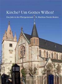 Kirche? Um Gottes Willen!: Das Jahr in Der Pfarrgemeinde St. Matthias Nieder-Roden