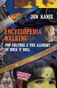 Encyclopedia Walking: Pop Culture & the Alchemy of Rock 'n' Roll