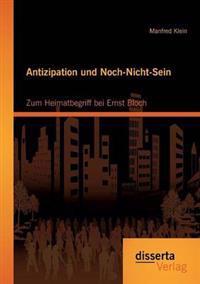 Antizipation Und Noch-Nicht-Sein - Zum Heimatbegriff Bei Ernst Bloch