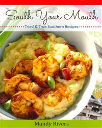 South Your Mouth: Tried & True Southern Recipes
