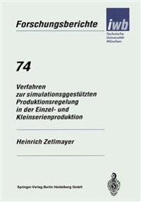 Verfahren Zur Simulationsgestutzten Produktionsregelung in Der Einzel- Und Kleinserienproduktion