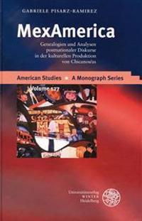 Mexamerica: Genealogien Und Analysen Postnationaler Diskurse in Der Kulturellen Produktion Von Chicanos/As