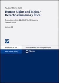 Human Rights and Ethics / Derechos Humanos y Etica: Proceedings of the 22nd Ivr World Congress Granada 2005. Volume III