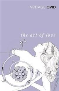 The Art of Love: With the Cures for Love and Treatments for the Feminine Face