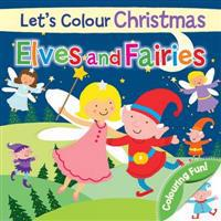 Let's Colour Christmas - Elves and Fairies