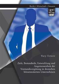 Ziele, Bestandteile, Entwicklung Und Angemessenheit Der Vorstandsvergutung in Deutschen Borsennotierten Unternehmen