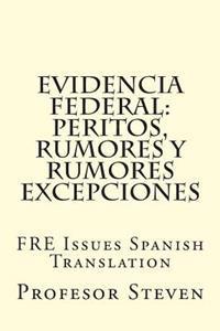 Evidencia Federal: Peritos, Rumores y Rumores Excepciones: Fre Issues Spanish Translation