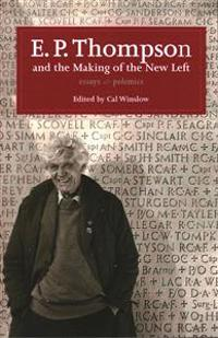 E. p. thompson and the making of the new left - essays and polemics