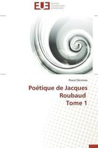 Poetique de Jacques Roubaud Tome 1