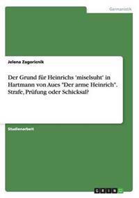 """Der Grund Fur Heinrichs 'Miselsuht' in Hartmann Von Aues """"Der Arme Heinrich."""" Strafe, Prufung Oder Schicksal?"""